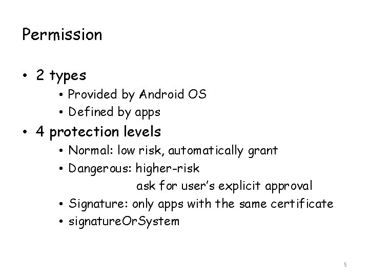 Permission • 2 types • Provided by Android OS • Defined by apps •