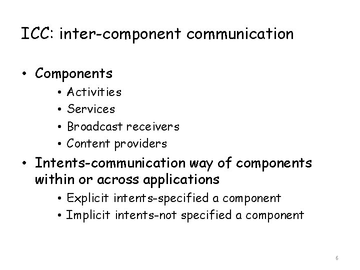 ICC: inter-component communication • Components • • Activities Services Broadcast receivers Content providers •