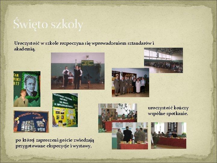 Święto szkoły Uroczystość w szkole rozpoczyna się wprowadzeniem sztandarów i akademią, uroczystość kończy wspólne