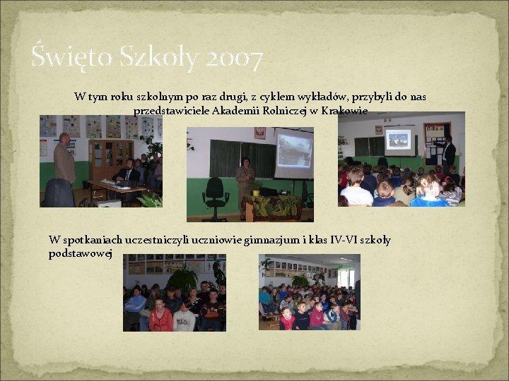 Święto Szkoły 2007 W tym roku szkolnym po raz drugi, z cyklem wykładów, przybyli