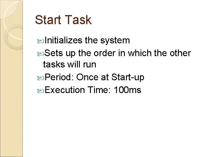 Start Task Initializes the system Sets up the order in which the other tasks