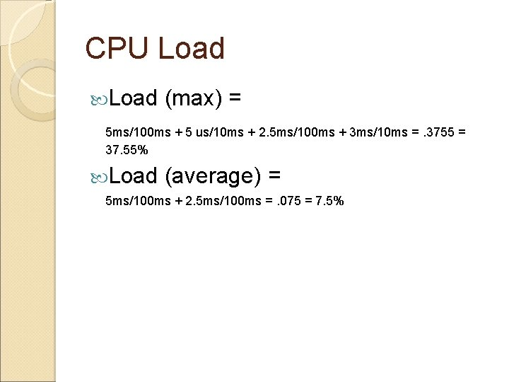 CPU Load (max) = 5 ms/100 ms + 5 us/10 ms + 2. 5