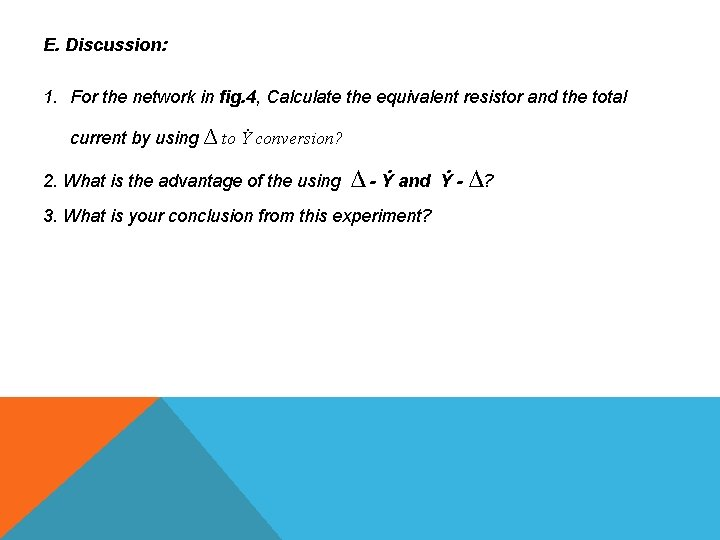 E. Discussion: 1. For the network in fig. 4, Calculate the equivalent resistor and