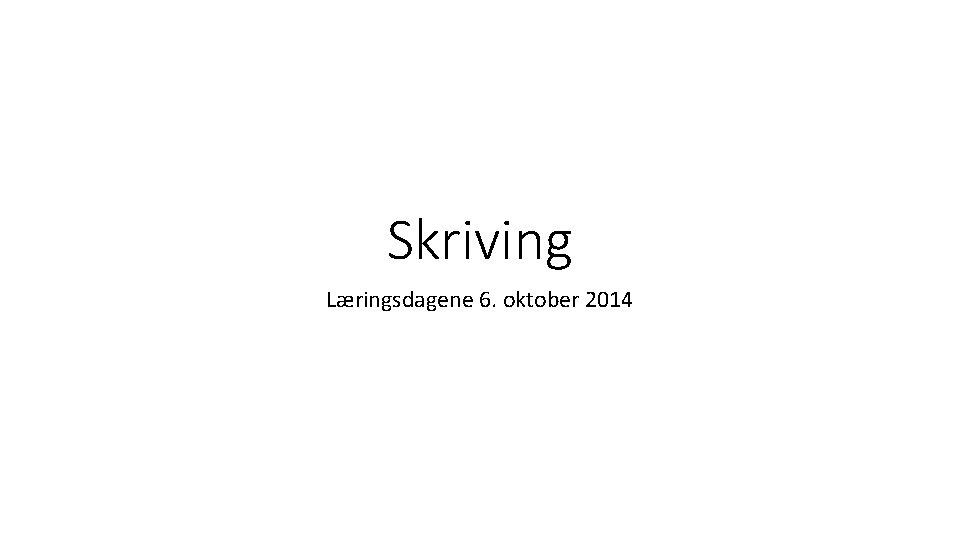 Skriving Læringsdagene 6. oktober 2014