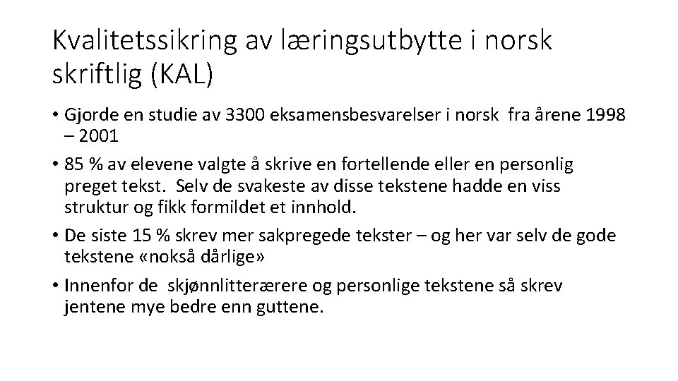 Kvalitetssikring av læringsutbytte i norsk skriftlig (KAL) • Gjorde en studie av 3300 eksamensbesvarelser