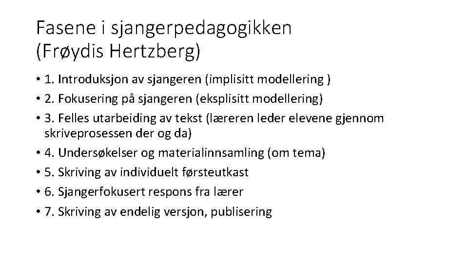 Fasene i sjangerpedagogikken (Frøydis Hertzberg) • 1. Introduksjon av sjangeren (implisitt modellering ) •