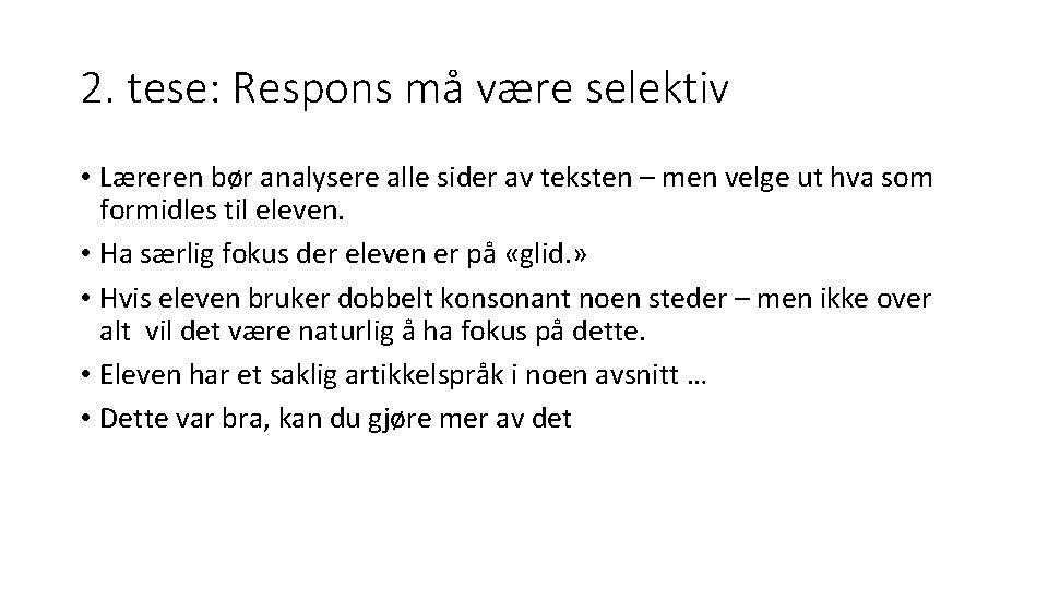 2. tese: Respons må være selektiv • Læreren bør analysere alle sider av teksten