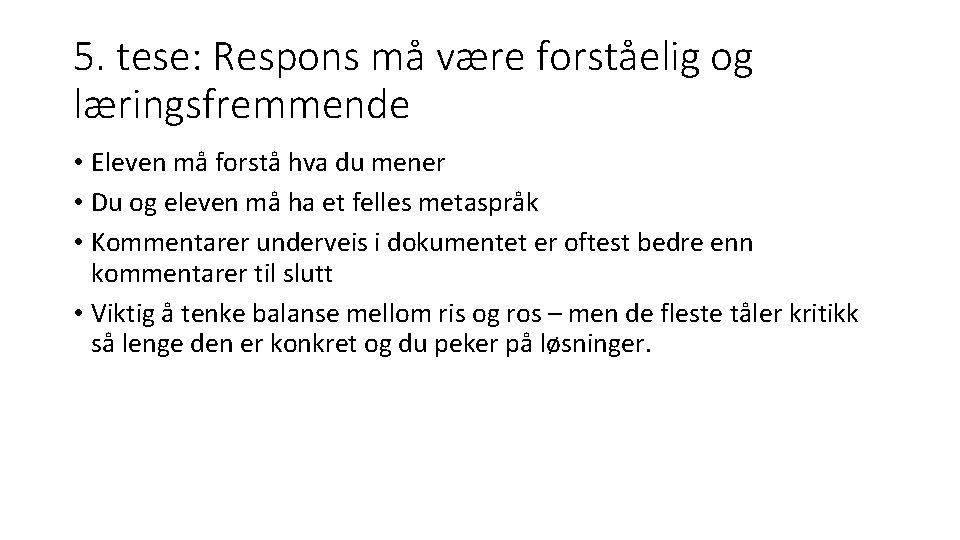 5. tese: Respons må være forståelig og læringsfremmende • Eleven må forstå hva du