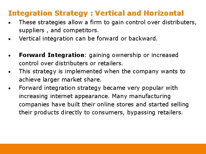 Integration Strategy : Vertical and Horizontal • • • These strategies allow a firm