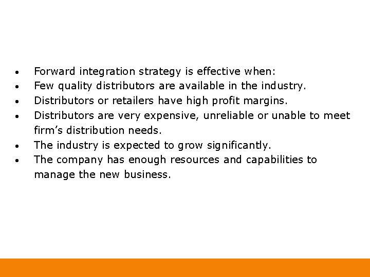 • • • Forward integration strategy is effective when: Few quality distributors are