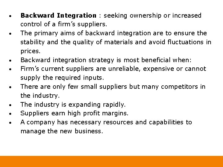 • • Backward Integration : seeking ownership or increased control of a firm's