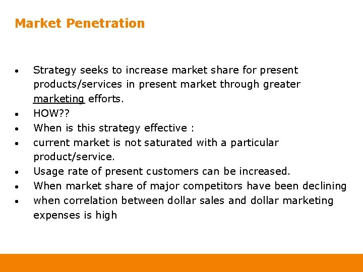 Market Penetration • • Strategy seeks to increase market share for present products/services in