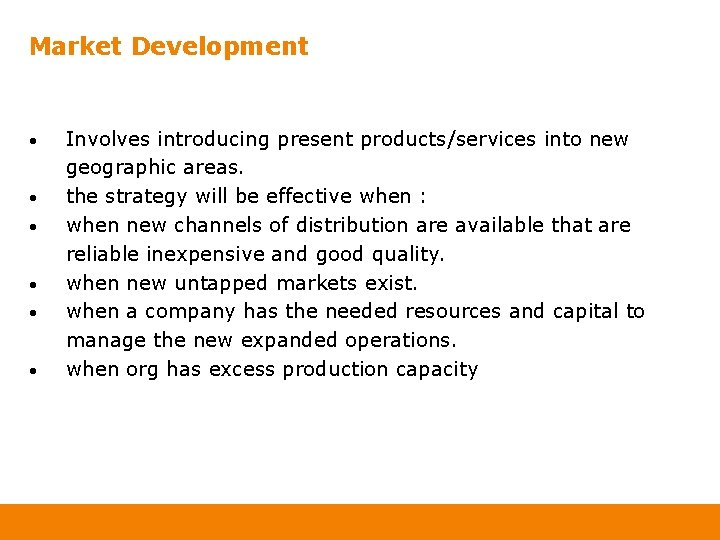 Market Development • • • Involves introducing present products/services into new geographic areas. the