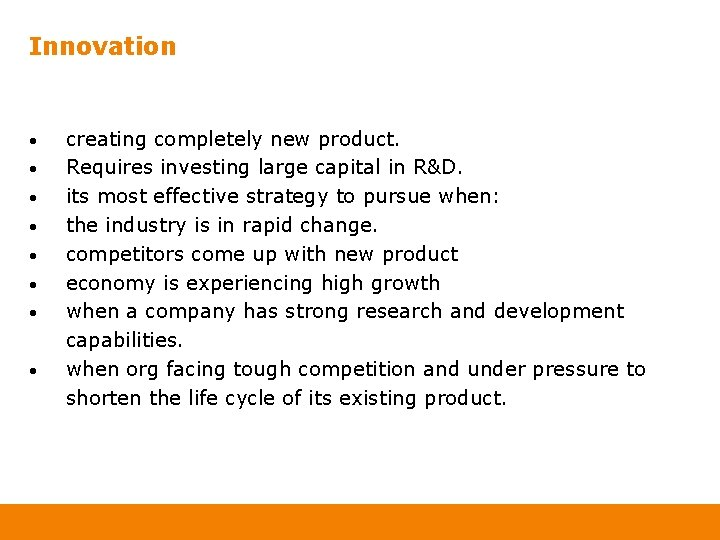 Innovation • • creating completely new product. Requires investing large capital in R&D. its