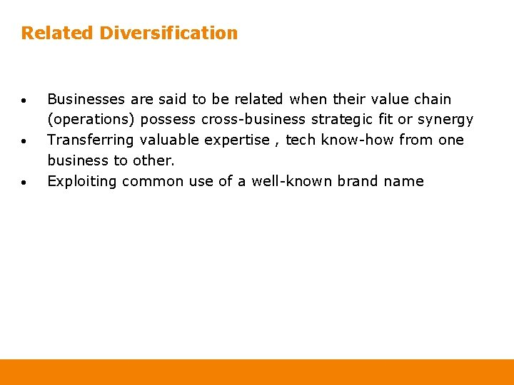 Related Diversification • • • Businesses are said to be related when their value