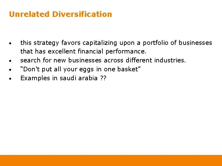 Unrelated Diversification • • this strategy favors capitalizing upon a portfolio of businesses that