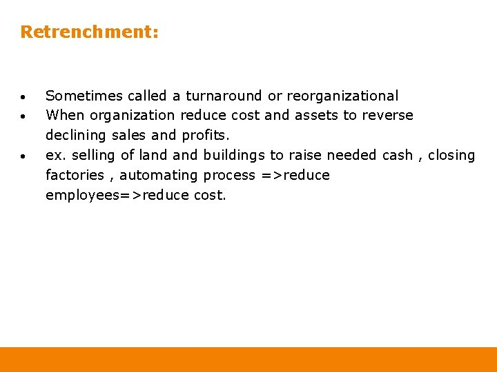 Retrenchment: • • • Sometimes called a turnaround or reorganizational When organization reduce cost