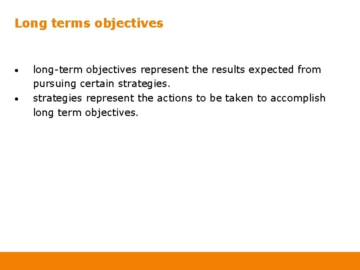 Long terms objectives • • long-term objectives represent the results expected from pursuing certain