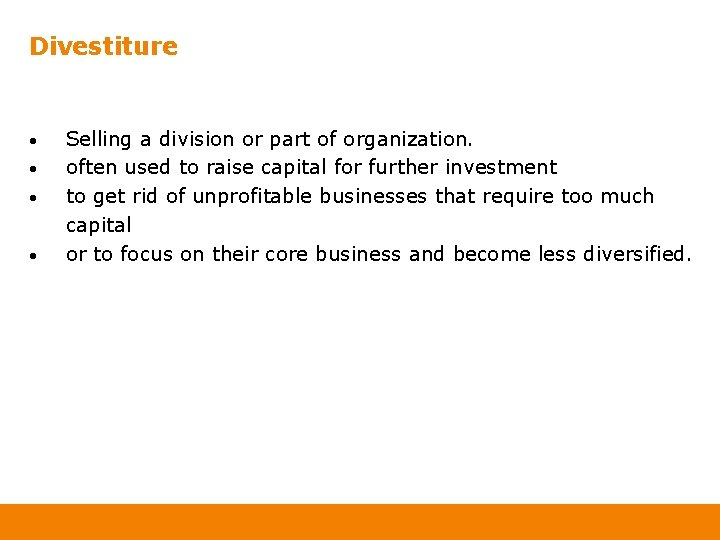 Divestiture • • Selling a division or part of organization. often used to raise