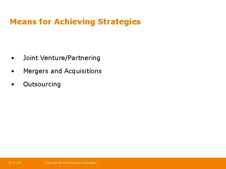 Means for Achieving Strategies • Joint Venture/Partnering • Mergers and Acquisitions • Outsourcing Ch