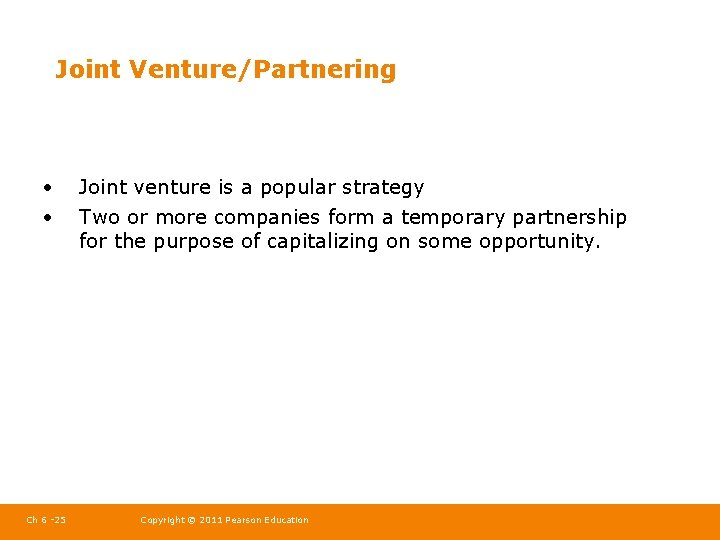 Joint Venture/Partnering • • Ch 6 -25 Joint venture is a popular strategy Two