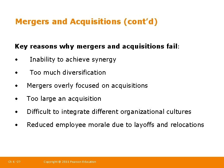 Mergers and Acquisitions (cont'd) Key reasons why mergers and acquisitions fail: • Inability to