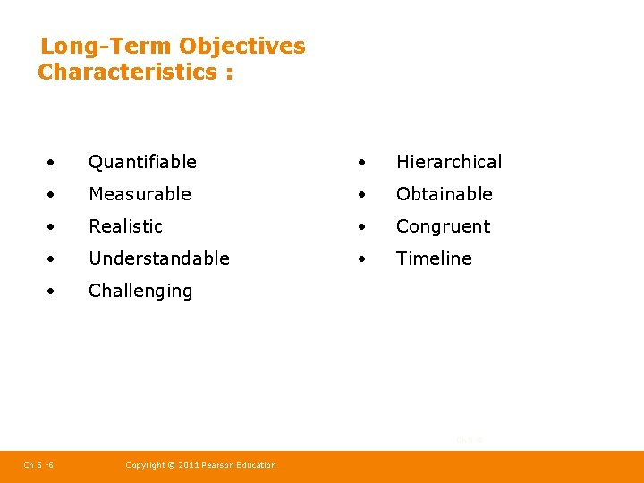 Long-Term Objectives Characteristics : • Quantifiable • Hierarchical • Measurable • Obtainable • Realistic