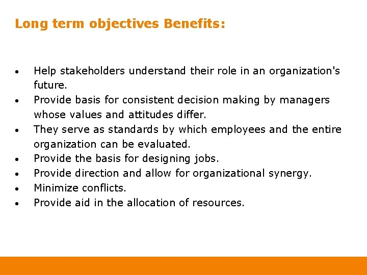 Long term objectives Benefits: • • Help stakeholders understand their role in an organization's