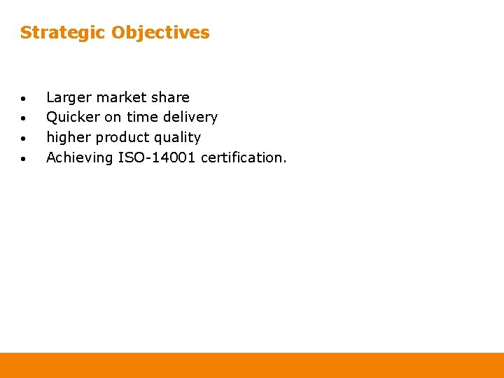 Strategic Objectives • • Larger market share Quicker on time delivery higher product quality