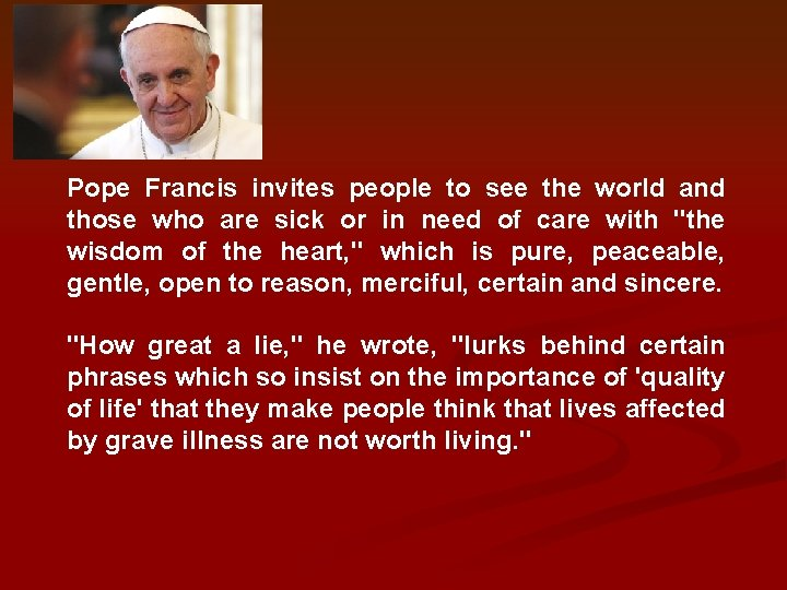 Pope Francis invites people to see the world and those who are sick or