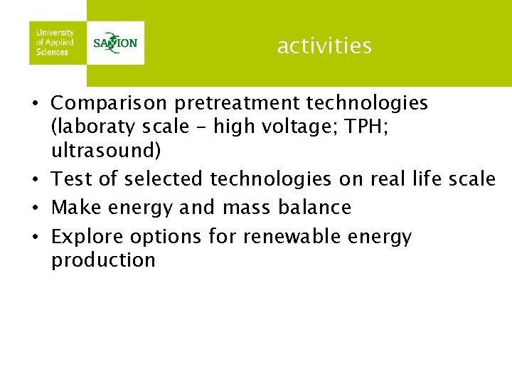 activities • Comparison pretreatment technologies (laboraty scale – high voltage; TPH; ultrasound) • Test