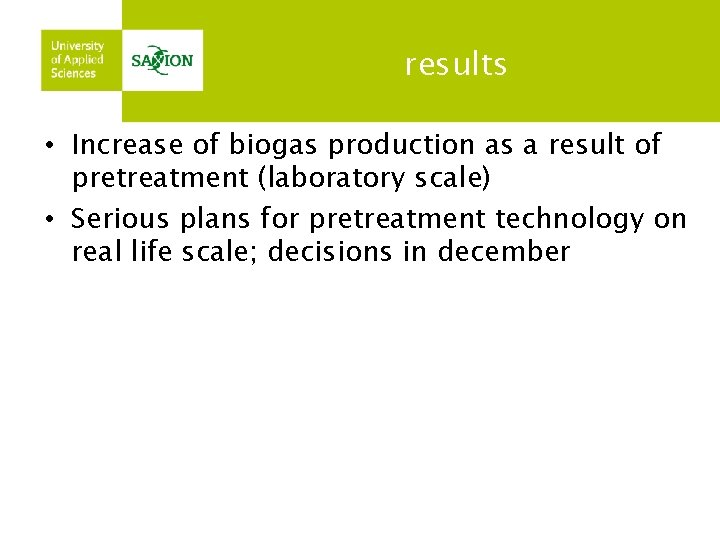 results • Increase of biogas production as a result of pretreatment (laboratory scale) •