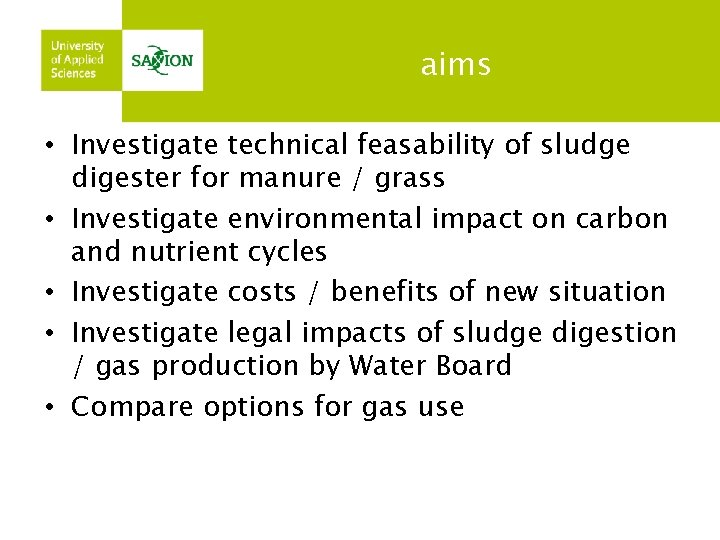 aims • Investigate technical feasability of sludge digester for manure / grass • Investigate