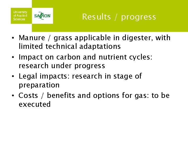 Results / progress • Manure / grass applicable in digester, with limited technical adaptations