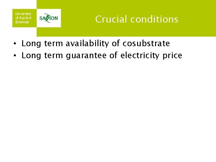 Crucial conditions • Long term availability of cosubstrate • Long term guarantee of electricity