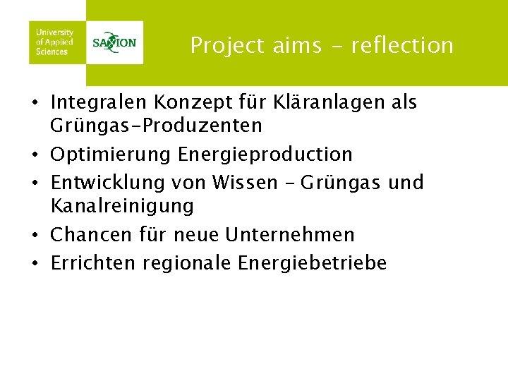 Project aims - reflection • Integralen Konzept für Kläranlagen als Grüngas-Produzenten • Optimierung Energieproduction
