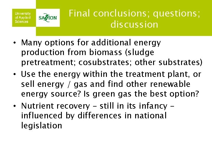 Final conclusions; questions; discussion • Many options for additional energy production from biomass (sludge