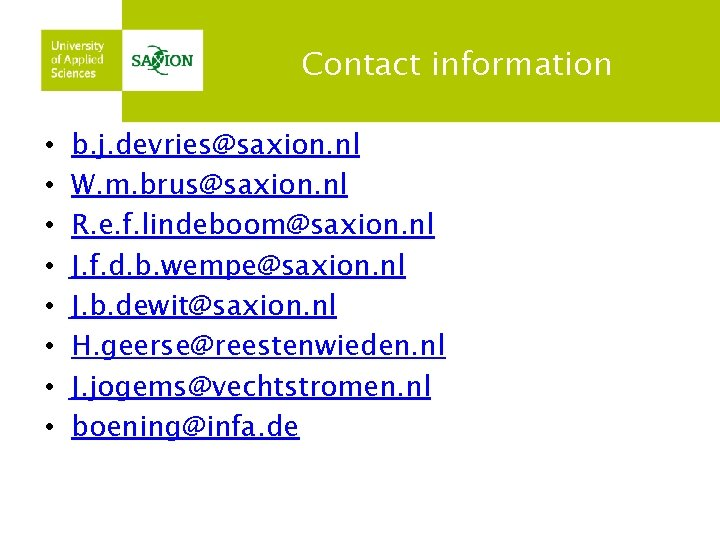 Contact information • • b. j. devries@saxion. nl W. m. brus@saxion. nl R. e.