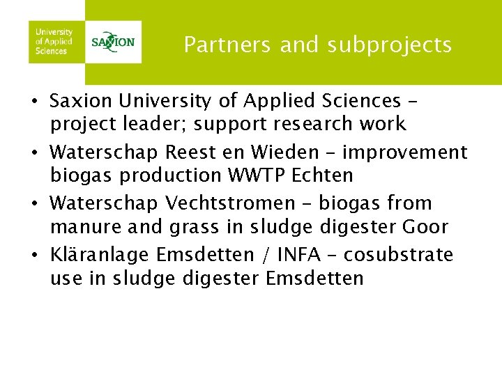 Partners and subprojects • Saxion University of Applied Sciences – project leader; support research