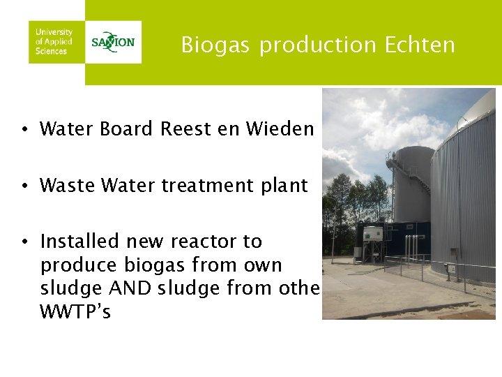 Biogas production Echten • Water Board Reest en Wieden • Waste Water treatment plant
