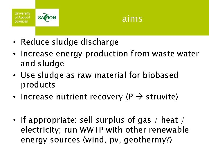 aims • Reduce sludge discharge • Increase energy production from waste water and sludge