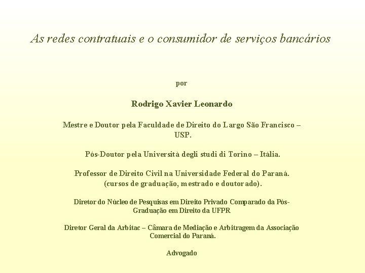 As redes contratuais e o consumidor de serviços bancários por Rodrigo Xavier Leonardo Mestre