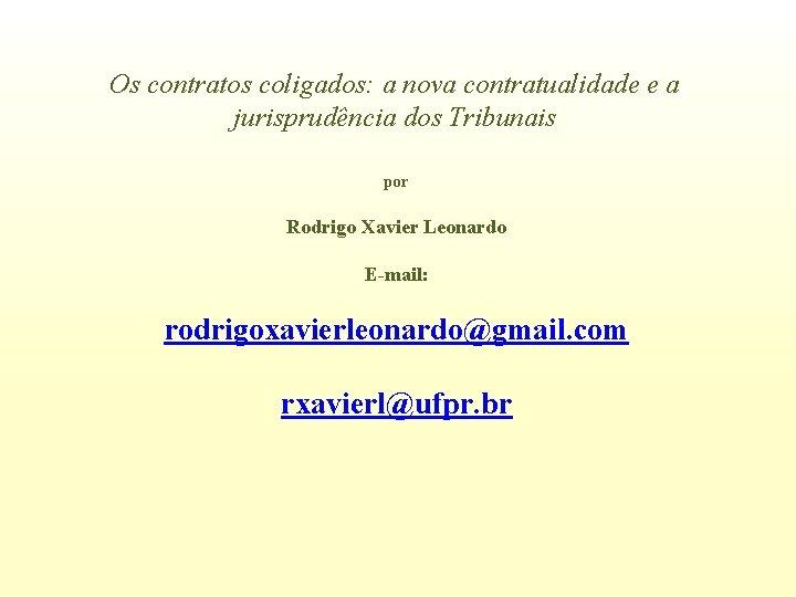 Os contratos coligados: a nova contratualidade e a jurisprudência dos Tribunais por Rodrigo Xavier