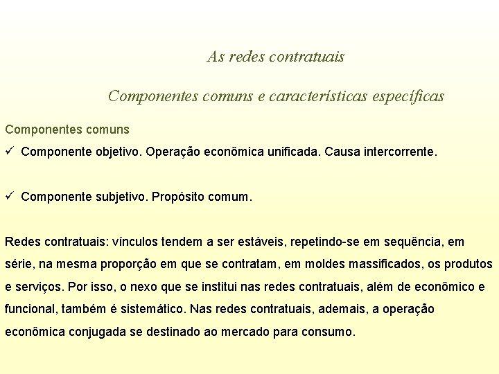 As redes contratuais Componentes comuns e características específicas Componentes comuns ü Componente objetivo. Operação