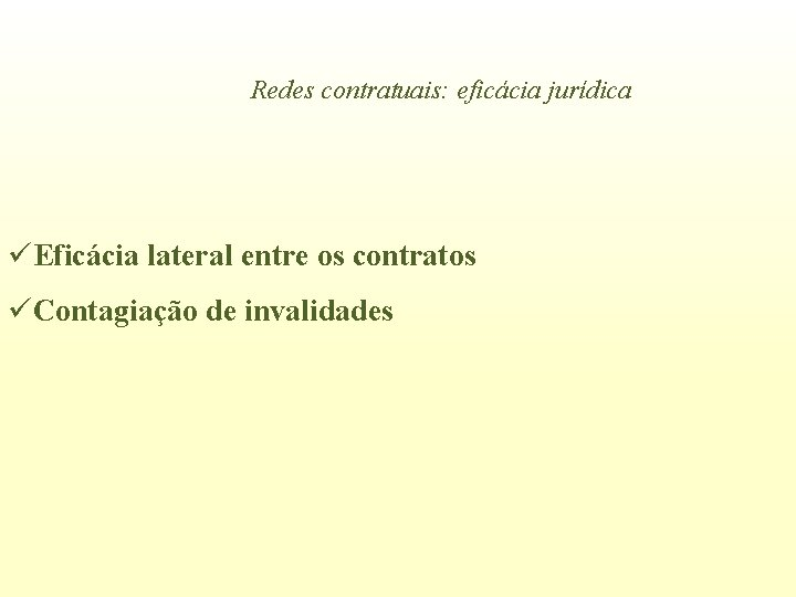 Redes contratuais: eficácia jurídica üEficácia lateral entre os contratos üContagiação de invalidades