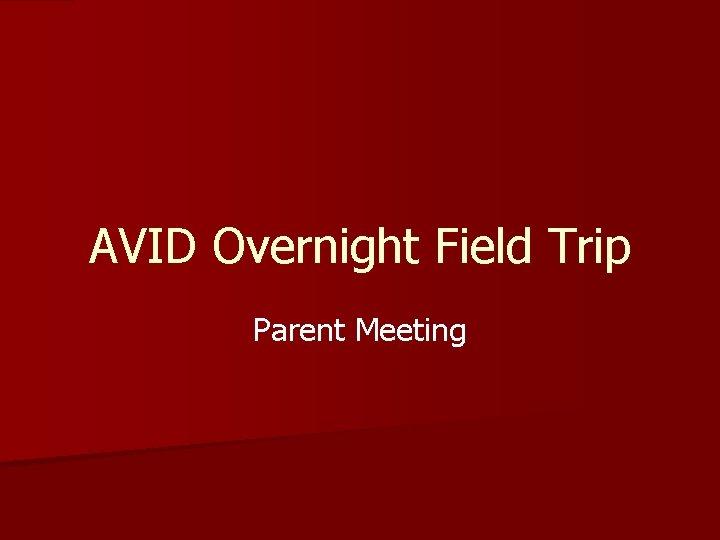 AVID Overnight Field Trip Parent Meeting