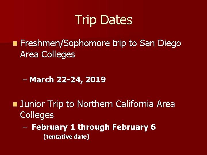 Trip Dates n Freshmen/Sophomore Area Colleges trip to San Diego – March 22 -24,