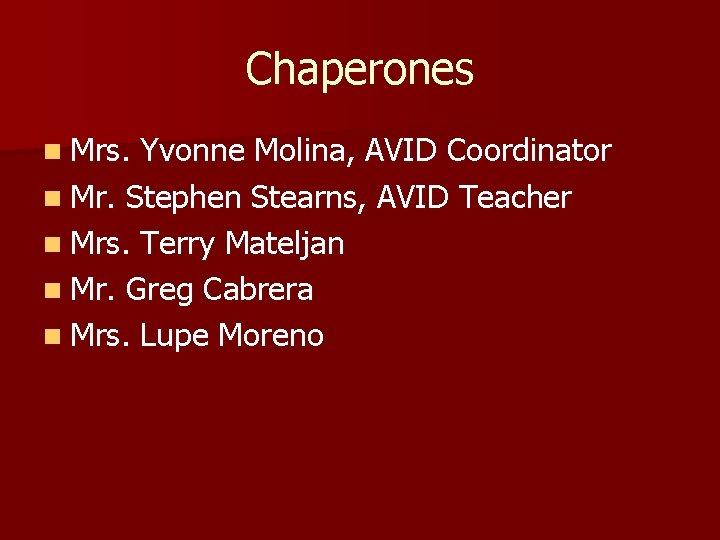 Chaperones n Mrs. Yvonne Molina, AVID Coordinator n Mr. Stephen Stearns, AVID Teacher n