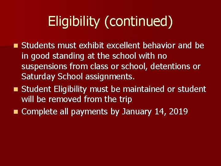 Eligibility (continued) Students must exhibit excellent behavior and be in good standing at the