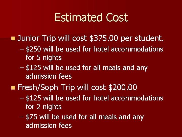 Estimated Cost n Junior Trip will cost $375. 00 per student. – $250 will